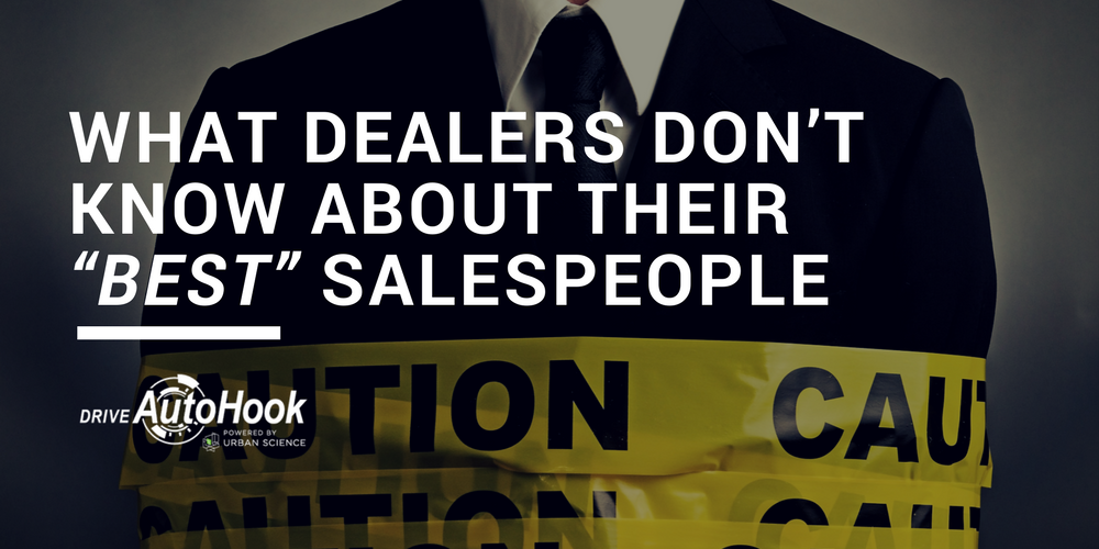 "What Dealers Don't Know About Their ""Best"" Salespeople"